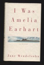 I Was Amelia Earhart : A Novel by Jane Mendelsohn (1996, Hardcover), Signed