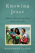 Knowing Jesse: A Mother's Story of Grief, Grace, and Everyday Bliss - Good - Leo
