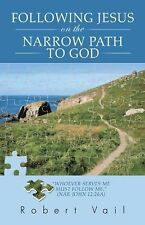 Following Jesus on the Narrow Path to God by Robert Vail (2014, Paperback)