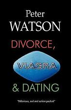 Divorce, Viagra and Dating by Peter Watson (2010, Paperback)