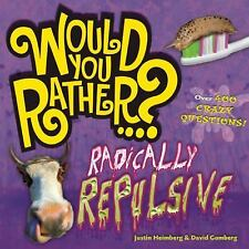 Would You Rather... ?: Radically Repulsive : Over 400 Crazy Questions!