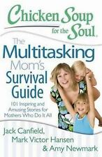 The Multitasking Mom's Survival Guide : 101 Inspiring and Amusing Stories for...
