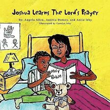 Joshua Learns the Lord's Prayer by Andrea Dorsey, Angela Allen and Anita Irby...