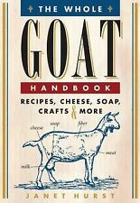 The Whole Goat Handbook : Recipes, Cheese, Soap, Crafts and More by Janet...