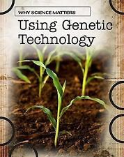 Using Genetic Technology (Why Science Matters)
