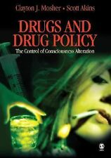 Drugs and Drug Policy: The Control of Consciousness Alteration Mosher, Clayton,