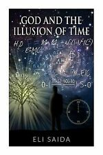 God and the Illusion of Time by Eli Saida (2013, Paperback, Large Type)