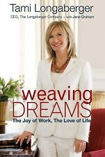 Weaving Dreams : The Joy of Work, the Love of Life by Tami Longaberger (2010,...