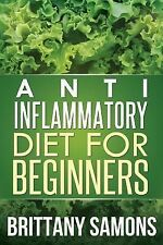 Anti-Inflammatory Diet for Beginners by Samons Brittany (2013, Paperback)