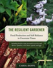 The Resilient Gardener : Food Production and Self-Reliance in Uncertain Times...