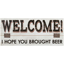 """WELCOME! I HOPE YOU BROUGHT BEER Wood Composite & Metal Sign 19""""x8""""  ~NEW~"""