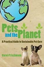 Pets and the Planet by Carol Frischmann A Practical Guide to Sustainable Pet Car