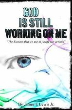 God Is Still Working on Me : The Excuses That We Use to Justify Our Actions...