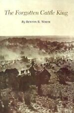 The Forgotten Cattle King 19 by Benton R. White (2000, Paperback)