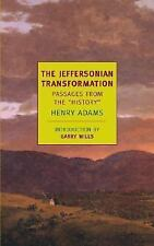 "The Jeffersonian Transformation: Passages from the ""History"" - Henry Adams - New"