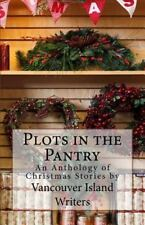 Plots in the Pantry - an Anthology of Christmas Stories : An Anthology of...