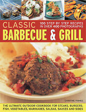 Classic Barbecue and Grill: The Ultimate Full-colour Book of Sizzling Steaks,...