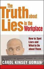 The Truth about Lies in the Workplace: How to Spot Liars and What to Do About Th