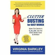 ClutterBusting For Busy Women: How To Create A C.A.L.M. Life To Have More Time &