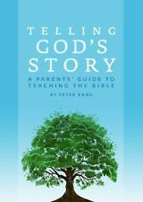 Telling God's Story: A Parents' Guide to Teaching the Bible Telling God's Story