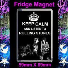 KEEP CALM AND LISTEN TO ROLLING STONES -FRIDGE MAGNET LARGE 59MM 89MM INSERT.#CD