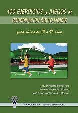 100 Ejercicios y Juegos de Coordinacion Oculo-Motriz para Ninos de 10 a 12...