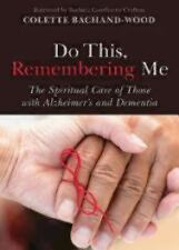 Do This, Remembering Me : The Spiritual Care of Those with Alzheimer's and...