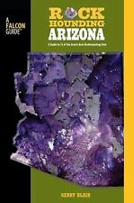 Rockhounding Arizona : A Guide to 75 of the State's Best Rockhounding Sites...