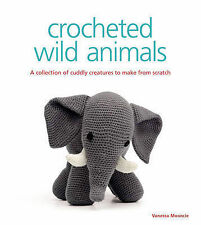 Crocheted Wild Animals: A Collection of Cuddly Creatures to Make from Scratch...