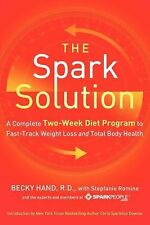 Spark Solution: A Complete Two-Week Diet Program to Fast-Track Weight Loss and..
