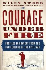 Courage under Fire : Profiles in Bravery from the Battlefields of the Civil...