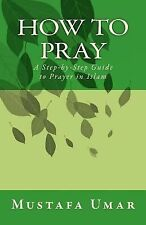 NEW How to Pray: A Step-By-Step Guide to Prayer in Islam by Mustafa Umar Paperba
