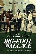The Adventures of Big-Foot Wallace : The Texas Ranger and Hunter by John C....