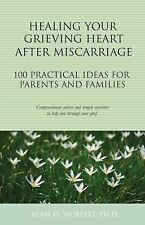 Healing Your Grieving Heart After Miscarriage: 100 Practical Ideas for Parents a