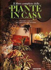 Il libro completo delle piante in casa. Consigli e segreti - De Agostini 1992