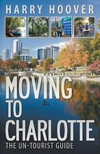 Moving to Charlotte: The Un-Tourist Guide by Hoover, Harry
