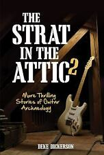The Strat in the Attic 2: More Thrilling Stories of Guitar Archaeology, Dickerso