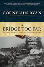 Bridge Too Far : The Classic History of the Greatest Airborne Battle of World Wa