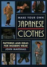 Make Your Own Japanese Clothes : Patterns and Ideas for Modern Wear by John...