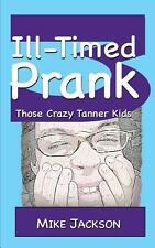 Ill-Timed Prank : Those Crazy Tanner Kids by Mike Jackson (2013, Paperback)