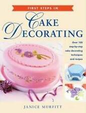 Cake decorating 1st Steps in - 100+ Step by Step Techniques & Recipes -J Murfitt