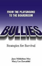 Bullies: Playground to the Boardroom Jane Middleton-Moz Mary Lee Zawadski
