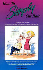 How to Simply Cut Hair: A Step-by-Step Guide to the Six Basic Cuts That Can...