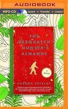 The Sasquatch Hunter's Almanac : A Novel by Sharma Shields (2016, MP3 CD,...