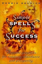 Simple Spells For Success: Ancient Practices For Creating Abundance & Prosperity