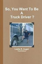 So, You Want to Be a Truck Driver? by Leslie Auger (2012, Paperback)