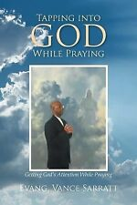 Tapping into God While Praying : Getting God's Attention While Praying by...