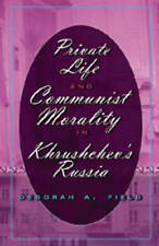 Private Life And Communist Morality In Khrushchev's Russia Field  Deborah A. 978