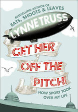 GET HER OFF THE PITCH! by Lynne Truss : WH2-R1' : H/B : ULN