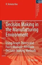 Decision Making in the Manufacturing Environment : Using Graph Theory and...